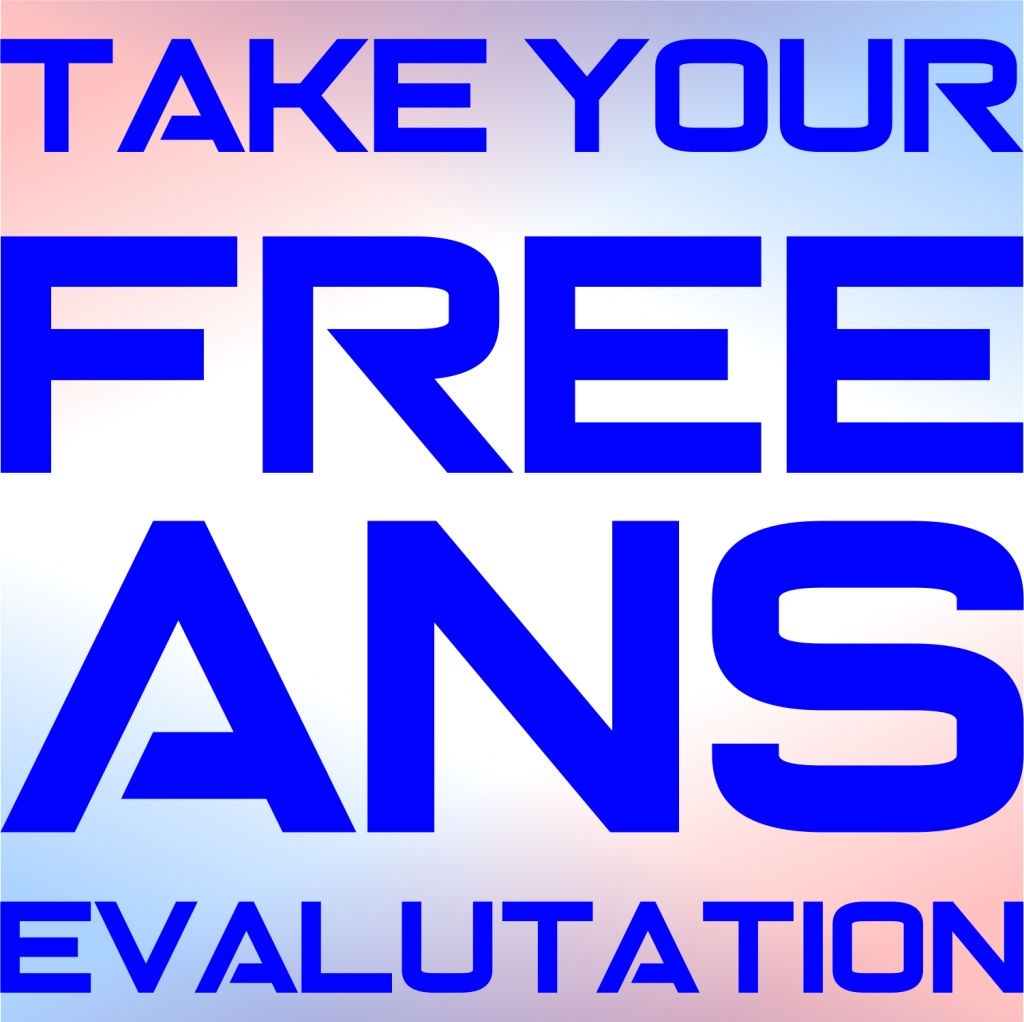 Click Here To Take Your  FREE ANS Evaluation Now!